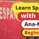 Learn Spanish with Ana-Maria - Beginners