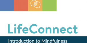 LifeConnect - Introduction to Mindfulness