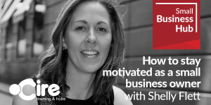 How to stay motivated as a small business owner with Shelly Flett