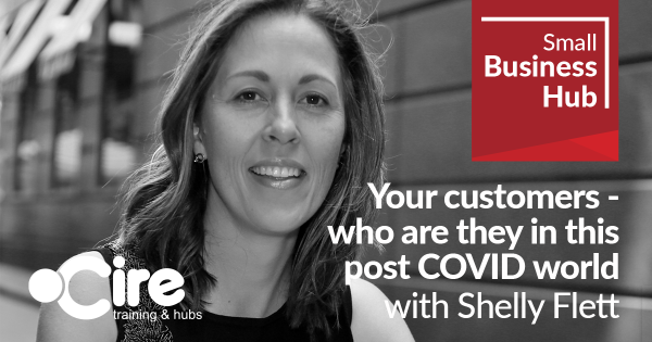 Your customers-who are they in this post COVID world with Shelly Flett
